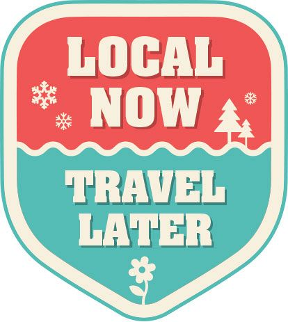 Local now. Travel Later.